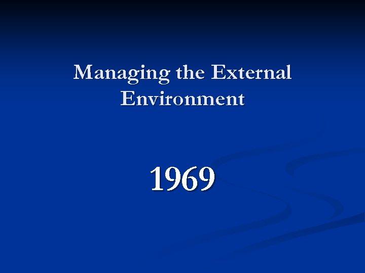 Managing the External Environment 1969