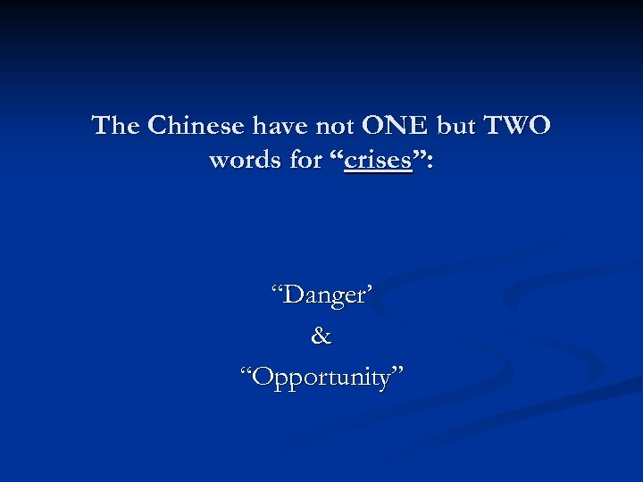 """The Chinese have not ONE but TWO words for """"crises"""": """"Danger' & """"Opportunity"""""""