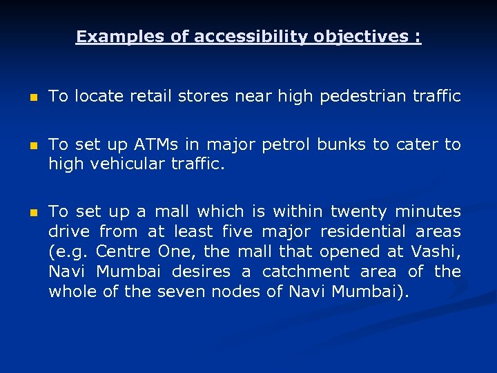 Examples of accessibility objectives : n To locate retail stores near high pedestrian traffic