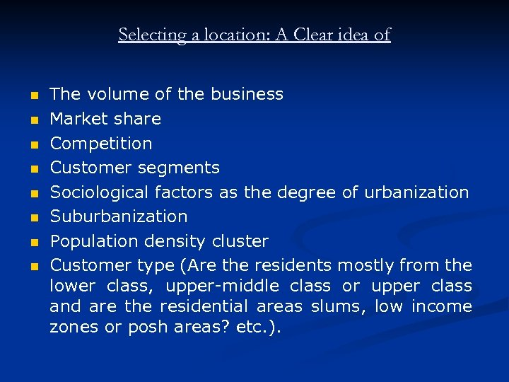 Selecting a location: A Clear idea of n n n n The volume of