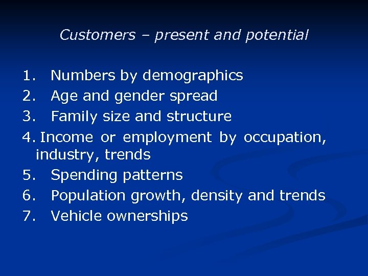 Customers – present and potential 1. Numbers by demographics 2. Age and gender spread