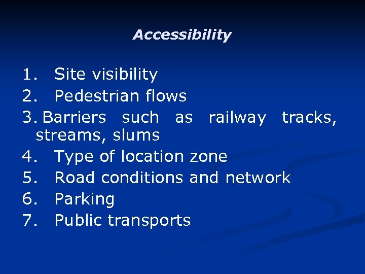 Accessibility 1. Site visibility 2. Pedestrian flows 3. Barriers such as railway tracks, streams,