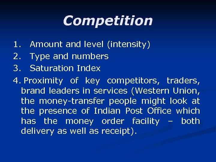 Competition 1. Amount and level (intensity) 2. Type and numbers 3. Saturation Index 4.