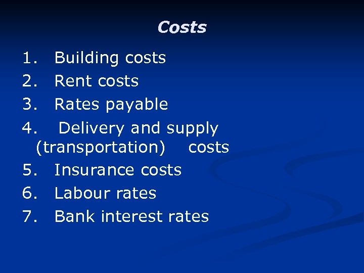 Costs 1. Building costs 2. Rent costs 3. Rates payable 4. Delivery and supply