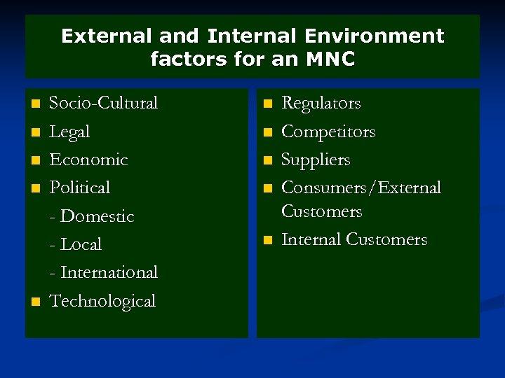 External and Internal Environment factors for an MNC n n n Socio-Cultural Legal Economic
