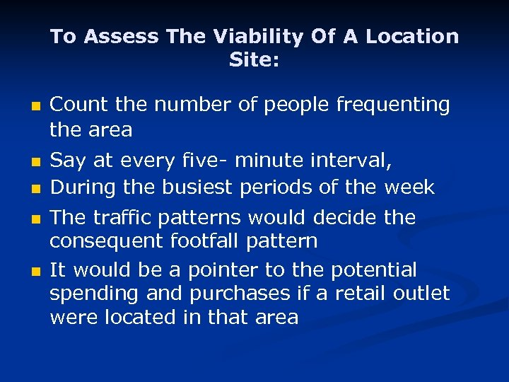 To Assess The Viability Of A Location Site: n n n Count the number