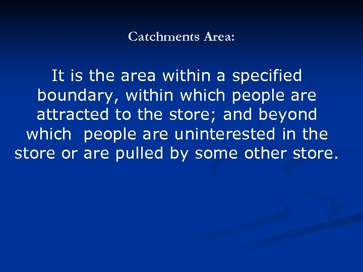 Catchments Area: It is the area within a specified boundary, within which people are