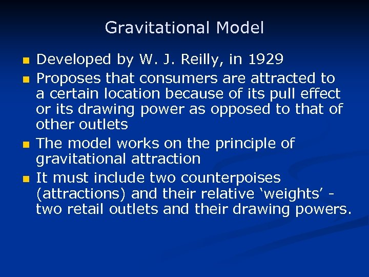 Gravitational Model n n Developed by W. J. Reilly, in 1929 Proposes that consumers
