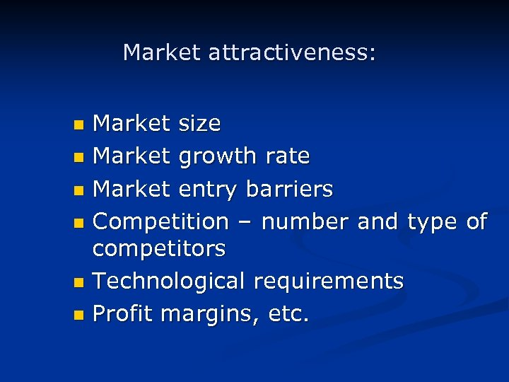 Market attractiveness: Market size n Market growth rate n Market entry barriers n Competition