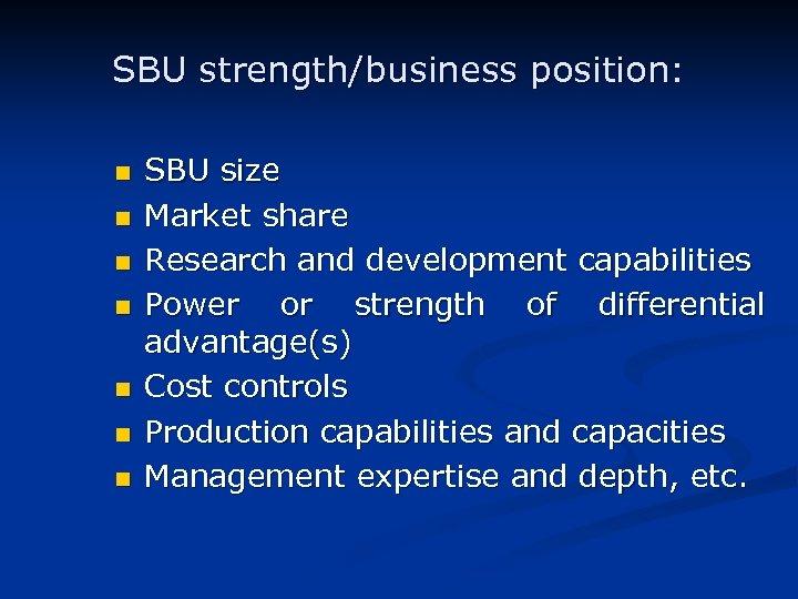 SBU strength/business position: n n n n SBU size Market share Research and development