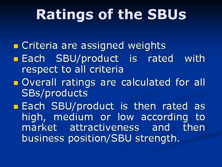 Ratings of the SBUs Criteria are assigned weights n Each SBU/product is rated with