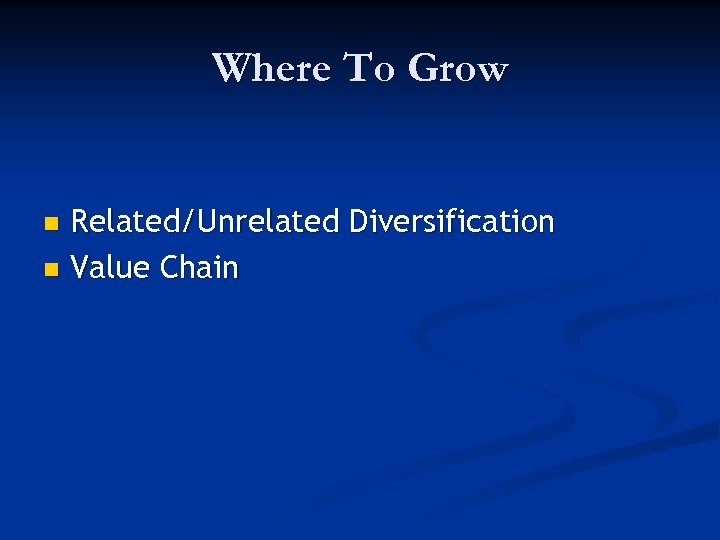 Where To Grow Related/Unrelated Diversification n Value Chain n