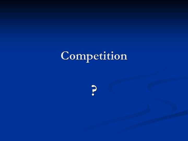 Competition ?