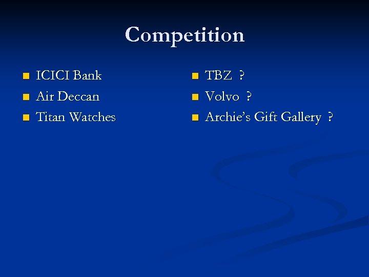 Competition n ICICI Bank Air Deccan Titan Watches n n n TBZ ? Volvo