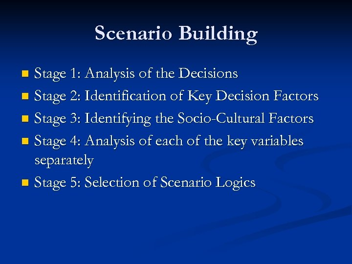 Scenario Building Stage 1: Analysis of the Decisions n Stage 2: Identification of Key