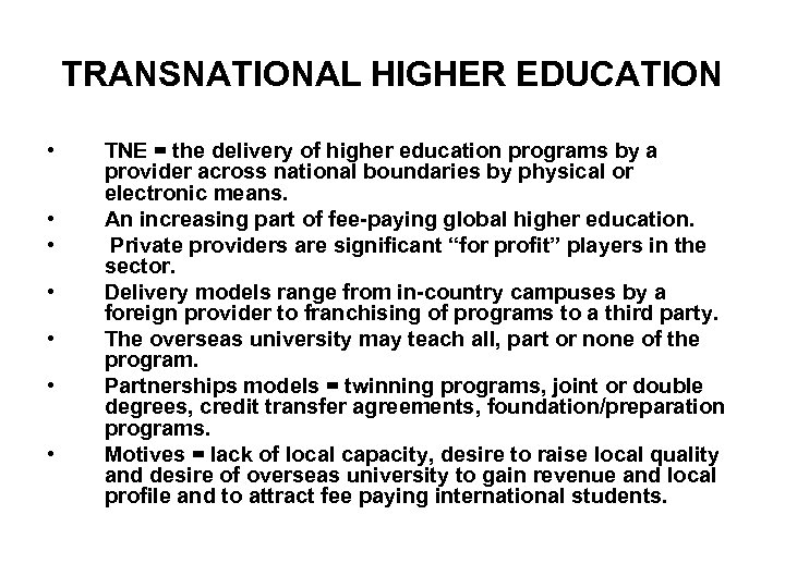 TRANSNATIONAL HIGHER EDUCATION • • TNE = the delivery of higher education programs by