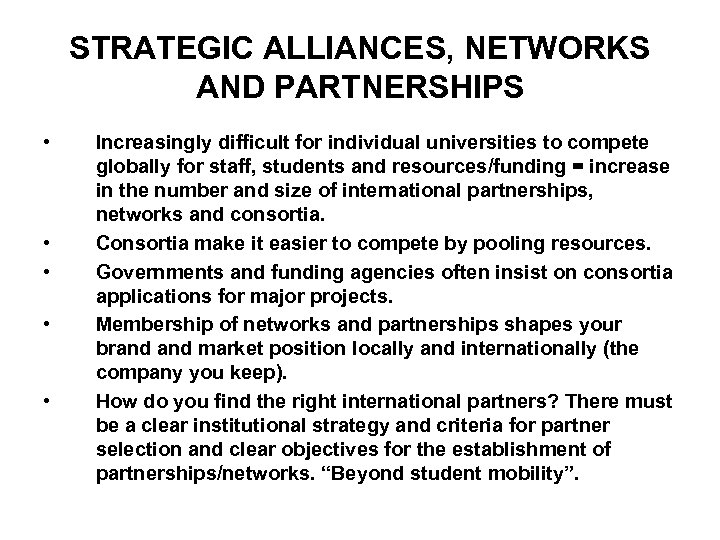 STRATEGIC ALLIANCES, NETWORKS AND PARTNERSHIPS • • • Increasingly difficult for individual universities to