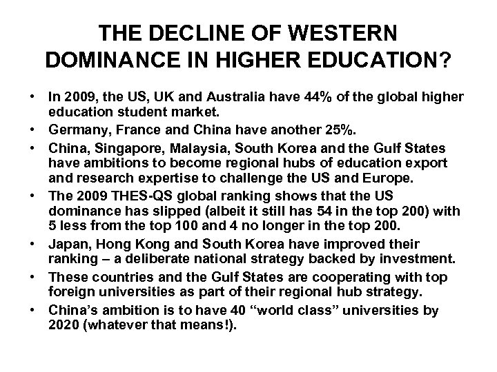 THE DECLINE OF WESTERN DOMINANCE IN HIGHER EDUCATION? • In 2009, the US, UK