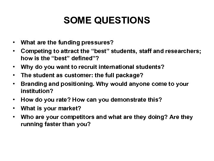 """SOME QUESTIONS • What are the funding pressures? • Competing to attract the """"best"""""""