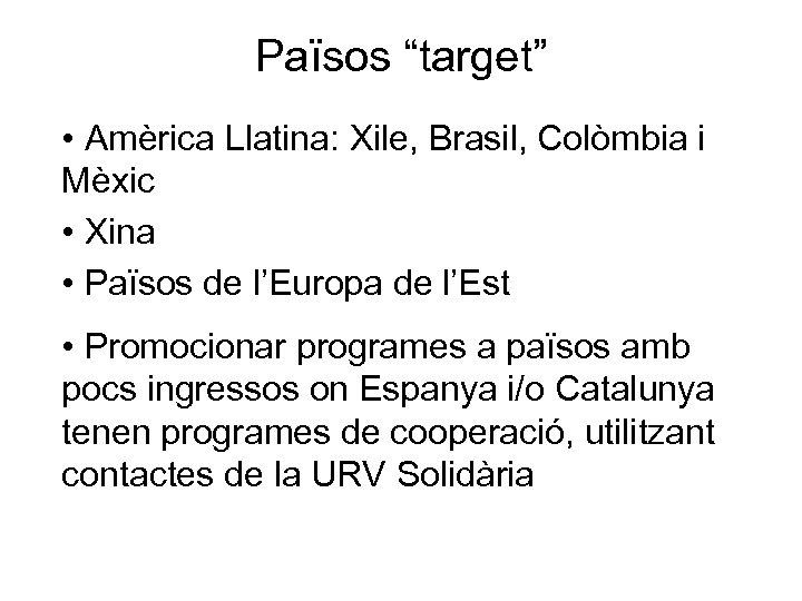 """Països """"target"""" • Amèrica Llatina: Xile, Brasil, Colòmbia i Mèxic • Xina • Països"""