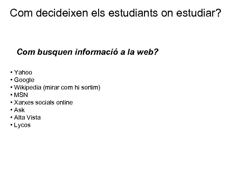 Com decideixen els estudiants on estudiar? Com busquen informació a la web? • Yahoo