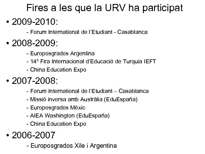 Fires a les que la URV ha participat • 2009 -2010: - Forum International