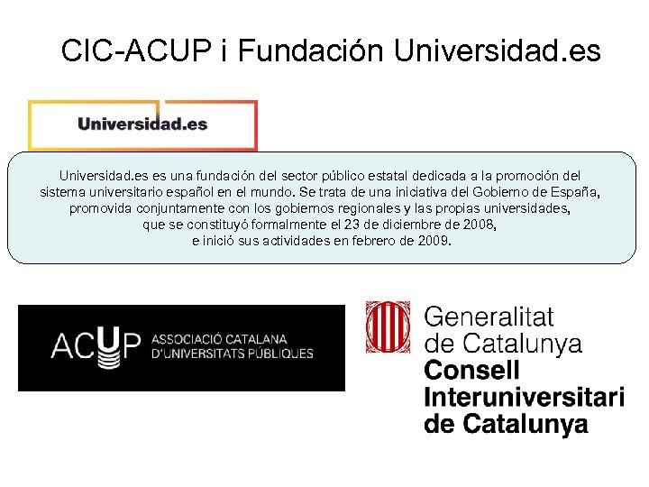 CIC-ACUP i Fundación Universidad. es es una fundación del sector público estatal dedicada a
