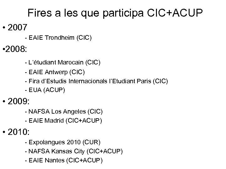 Fires a les que participa CIC+ACUP • 2007 - EAIE Trondheim (CIC) • 2008: