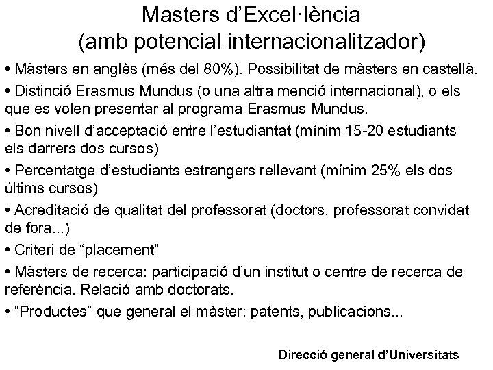 Masters d'Excel·lència (amb potencial internacionalitzador) • Màsters en anglès (més del 80%). Possibilitat de