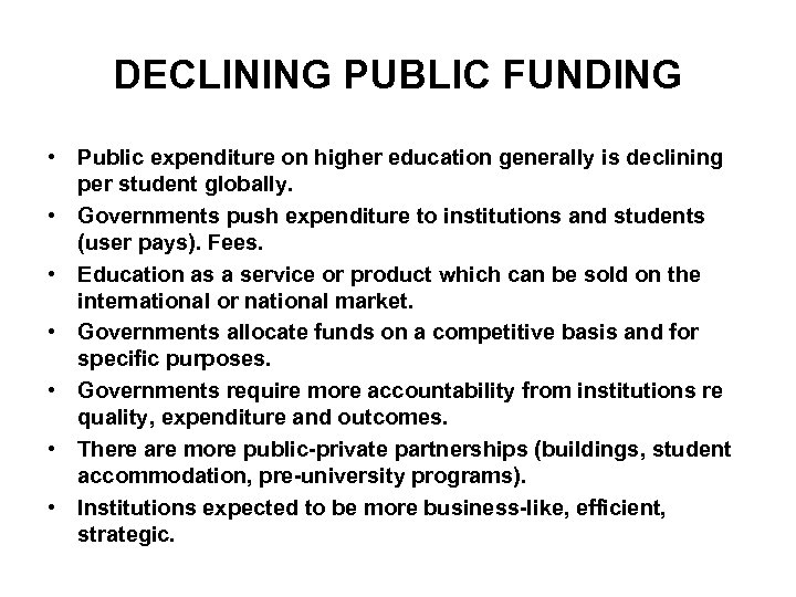 DECLINING PUBLIC FUNDING • Public expenditure on higher education generally is declining per student