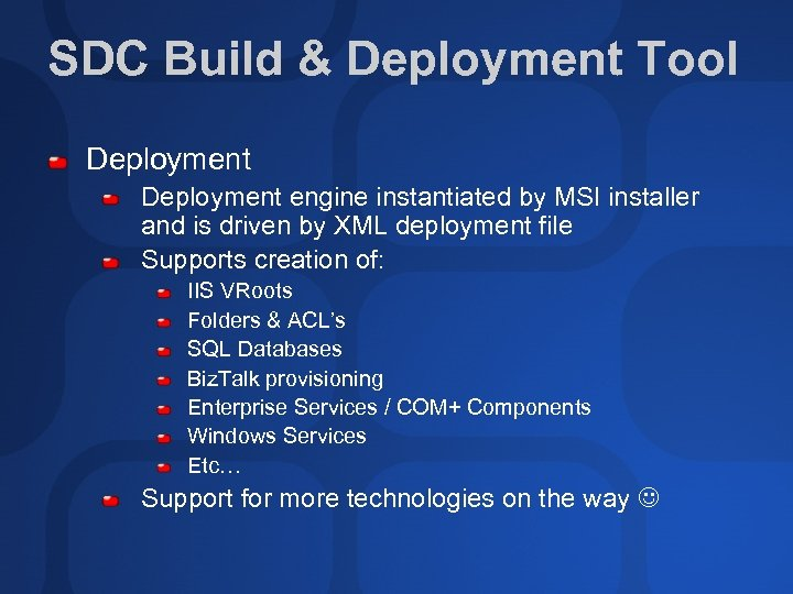 SDC Build & Deployment Tool Deployment engine instantiated by MSI installer and is driven