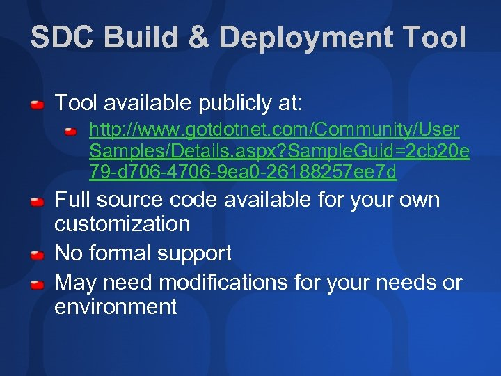SDC Build & Deployment Tool available publicly at: http: //www. gotdotnet. com/Community/User Samples/Details. aspx?
