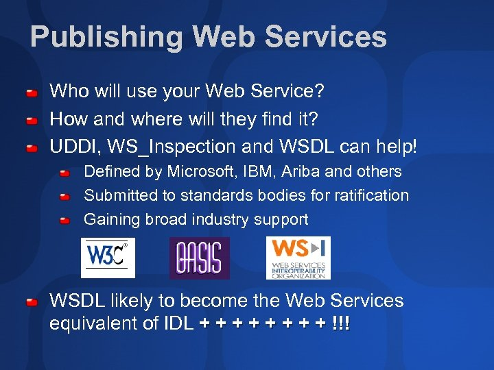 Publishing Web Services Who will use your Web Service? How and where will they