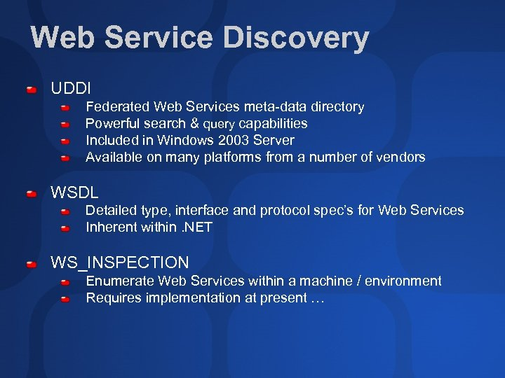 Web Service Discovery UDDI Federated Web Services meta-data directory Powerful search & query capabilities