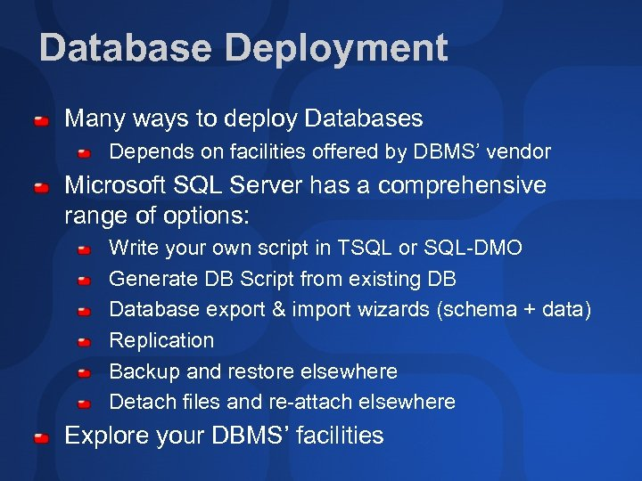 Database Deployment Many ways to deploy Databases Depends on facilities offered by DBMS' vendor