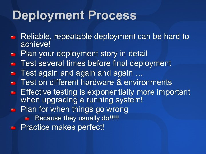 Deployment Process Reliable, repeatable deployment can be hard to achieve! Plan your deployment story