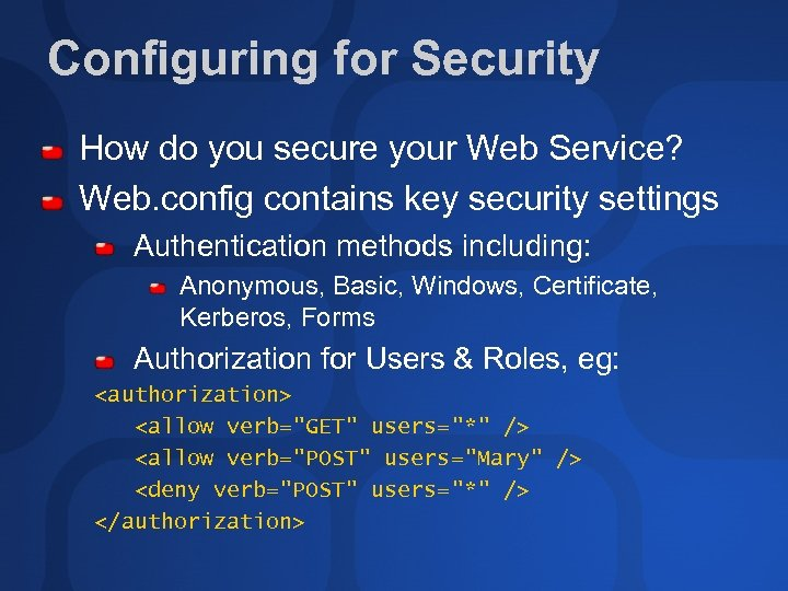Configuring for Security How do you secure your Web Service? Web. config contains key