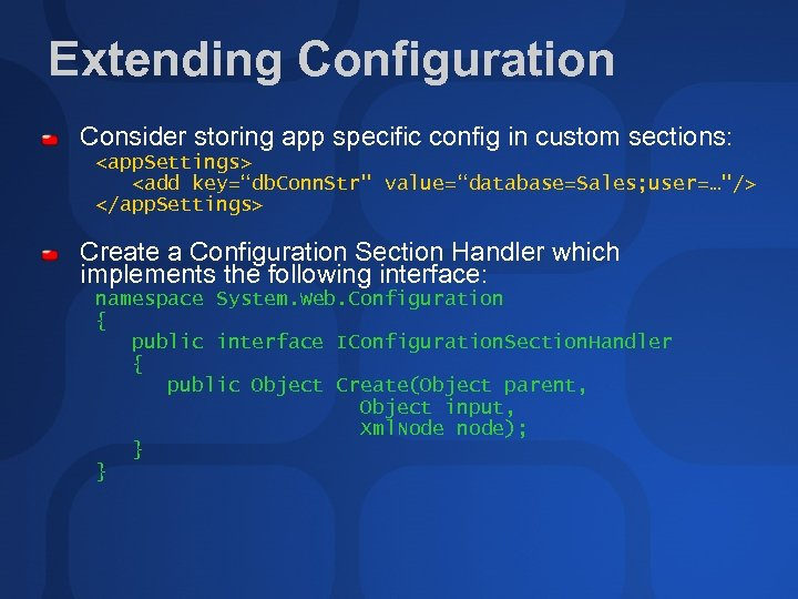"Extending Configuration Consider storing app specific config in custom sections: <app. Settings> <add key=""db."
