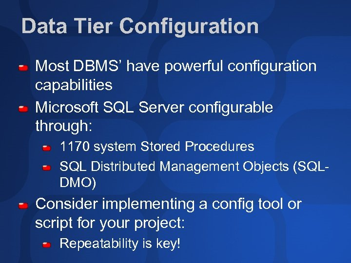 Data Tier Configuration Most DBMS' have powerful configuration capabilities Microsoft SQL Server configurable through: