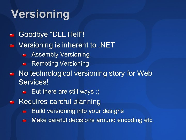 "Versioning Goodbye ""DLL Hell""! Versioning is inherent to. NET Assembly Versioning Remoting Versioning No"