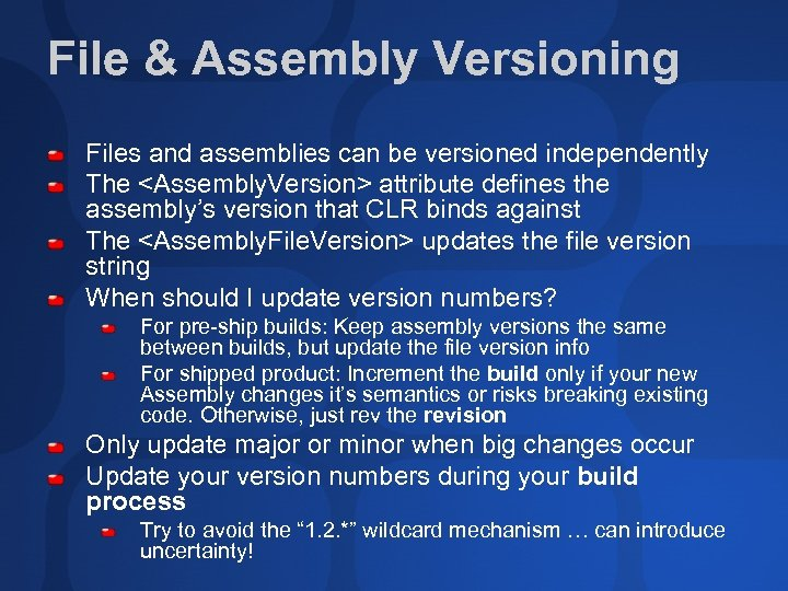 File & Assembly Versioning Files and assemblies can be versioned independently The <Assembly. Version>