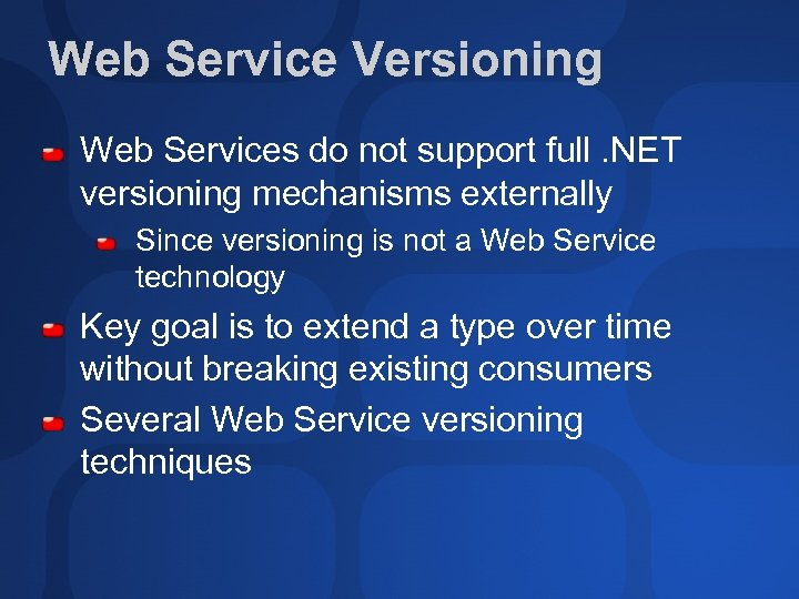 Web Service Versioning Web Services do not support full. NET versioning mechanisms externally Since