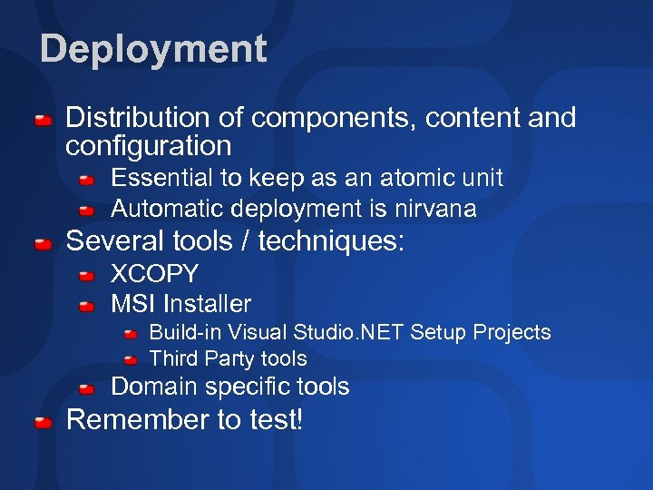 Deployment Distribution of components, content and configuration Essential to keep as an atomic unit
