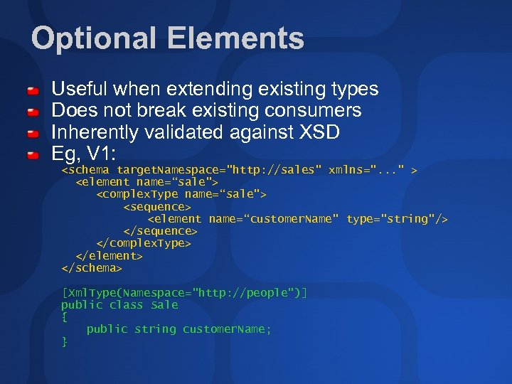 Optional Elements Useful when extending existing types Does not break existing consumers Inherently validated