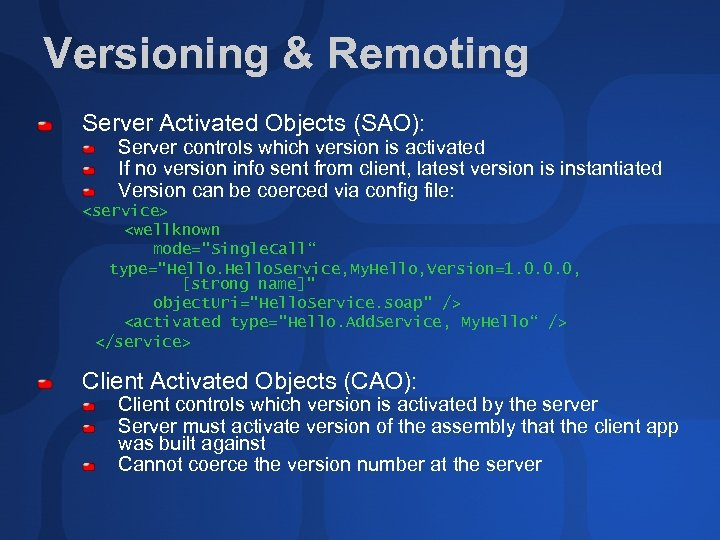Versioning & Remoting Server Activated Objects (SAO): Server controls which version is activated If
