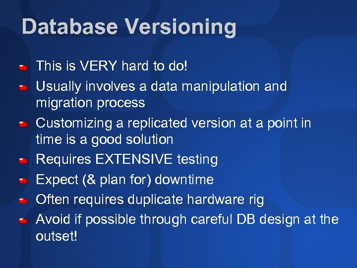 Database Versioning This is VERY hard to do! Usually involves a data manipulation and