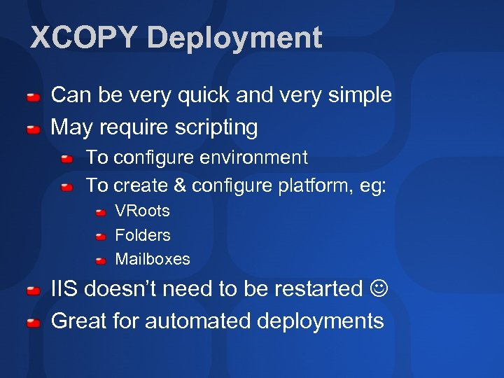 XCOPY Deployment Can be very quick and very simple May require scripting To configure