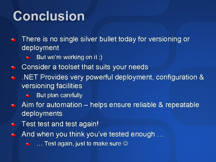 Conclusion There is no single silver bullet today for versioning or deployment But we're