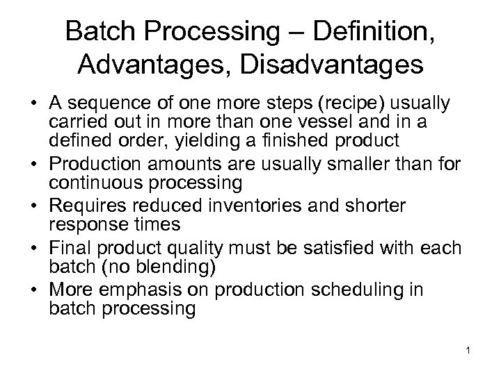 Batch Processing – Definition, Advantages, Disadvantages • A sequence of one more steps (recipe)