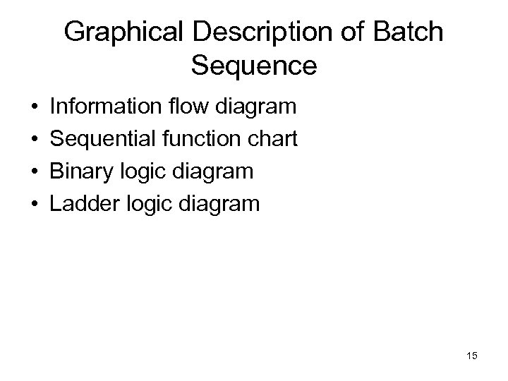 Graphical Description of Batch Sequence • • Information flow diagram Sequential function chart Binary